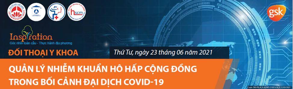 Hội thảo trực tuyến với chủ đề: Quản Lý Nhiễm Khuẩn Hô Hấp Cộng Đồng Trong Bối Cảnh Đại Dịch Covid-19 ngày 23/06/2021